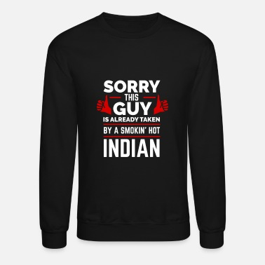 India Sorry Guy Already Taken by hot Indian India - Unisex Crewneck Sweatshirt