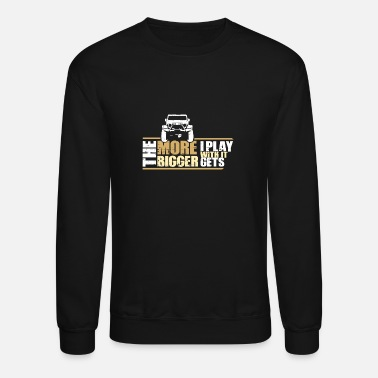 The Bigger It The More I Play With It The Bigger It Gets Gift - Unisex Crewneck Sweatshirt