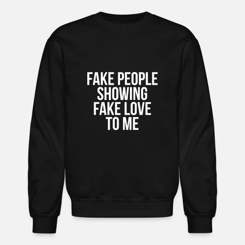 f9cd92ff64e6 Fake people showing fake love to me Unisex Crewneck Sweatshirt ...