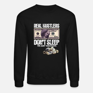 Hustlers REAL HUSTLERS DON T SLEEP WE TAKE NAPS - Crewneck Sweatshirt