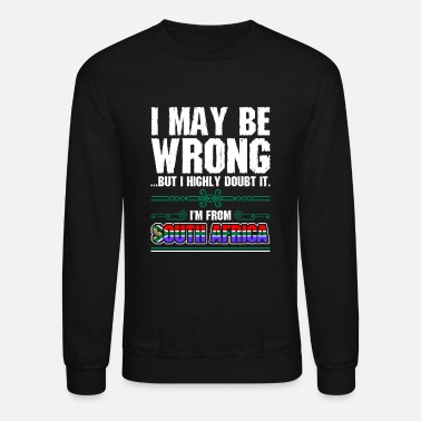 South Africa I May Be Wrong Im From South Africa - Unisex Crewneck Sweatshirt