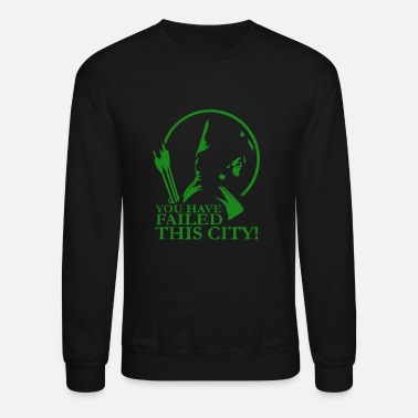 Arrow Green Arrow - Green arrow have failed this city - Unisex Crewneck Sweatshirt