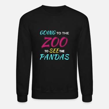 Zoo Going to the Zoo to See the Pandas - Crewneck Sweatshirt