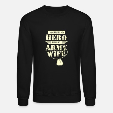 Army Wife I Married My Hero Proud Army Wife - Unisex Crewneck Sweatshirt