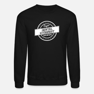 Dental Super Dental Hygienist - Unisex Crewneck Sweatshirt
