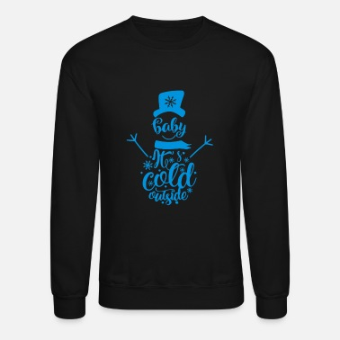 Baby Baby its cold outside snow man - Crewneck Sweatshirt