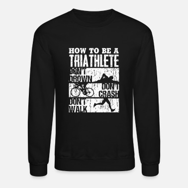c7132c92c Triathlon - Funny Triathlon | For the BEST Triat - Unisex Crewneck  Sweatshirt