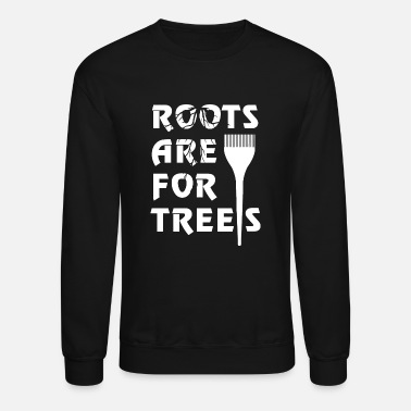 Stylist Hair stylist - roots are for trees hair stylist - Unisex Crewneck Sweatshirt