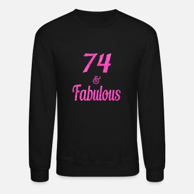 Fabulous 74 and Fabulous - Crewneck Sweatshirt