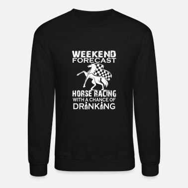 Racing WEEKEND FORECAST HORSE RACING - Unisex Crewneck Sweatshirt