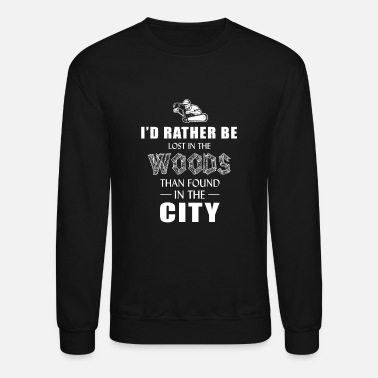 Woodcutter Logger - i'd rather lost in the wood than found - Crewneck Sweatshirt