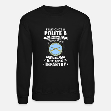 Infantry Infantry man - i was once a polite young man + i - Unisex Crewneck Sweatshirt