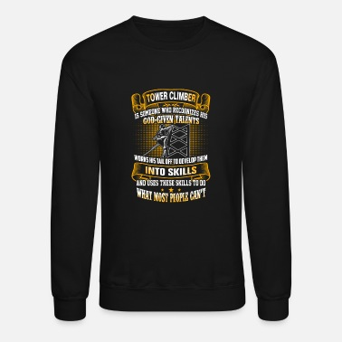 Climber Tower climber - Do what most people can't - Crewneck Sweatshirt