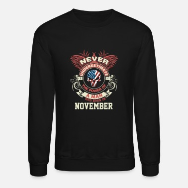 Man was born in November - Never underestimate - Unisex Crewneck Sweatshirt