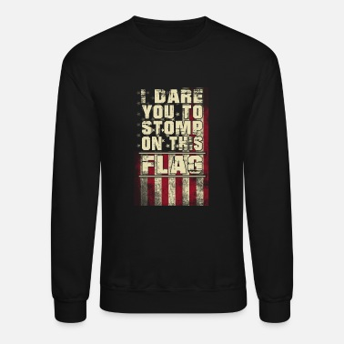 American flag - I dare you to stomp - Military - Unisex Crewneck Sweatshirt