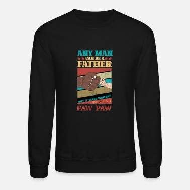 Special Any man can be a father But it take someone special to be a Pawpaw - Unisex Crewneck Sweatshirt
