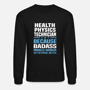 Health Health Physics Technician - Unisex Crewneck Sweatshirt