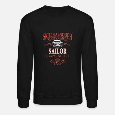 Sailing Foredeck Union Sailor - Skilled enough to become, crazy enough - Unisex Crewneck Sweatshirt