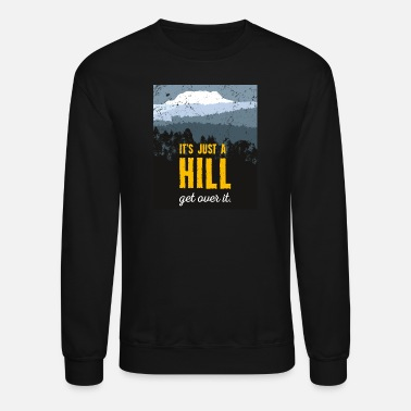 Over The Hill It's just a hill. Get over it. Motivation. - Crewneck Sweatshirt
