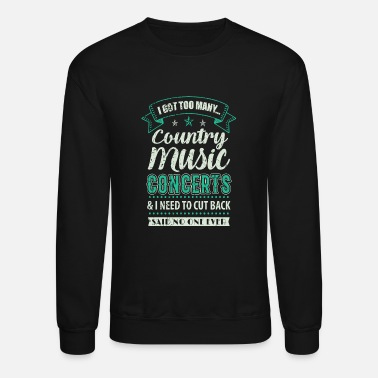 Concert I Got Too Many Country Music Concerts - Unisex Crewneck Sweatshirt