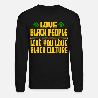 Black Girl Magic Love Black People Like You Love Black Culture - Unisex Crewneck Sweatshirt