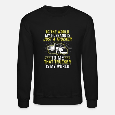 Funny Trucker Shirt To The World - Crewneck Sweatshirt