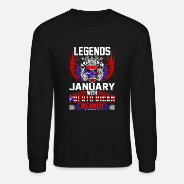 January Legends Are Born In January With Puerto Rican Bloo - Unisex Crewneck Sweatshirt