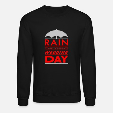Wedding Day Rain on your wedding day - Crewneck Sweatshirt