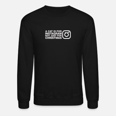 Instagram A Cat Is For Instagram Not Just For Christmas - Crewneck Sweatshirt