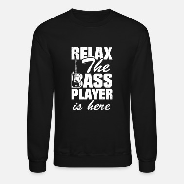 Bass Bass Player - Relax The Bass Player Is Here Shir - Unisex Crewneck Sweatshirt