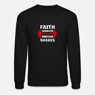 Weights Faith Weights and Protein Shakes - Crewneck Sweatshirt
