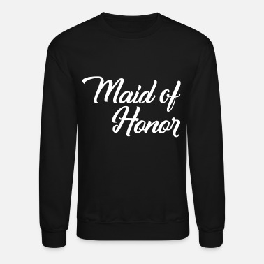 Maid Of Honor Maid of Honor - Crewneck Sweatshirt