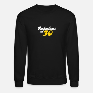 30 Years 30 Years Old And Fabulous! - Crewneck Sweatshirt