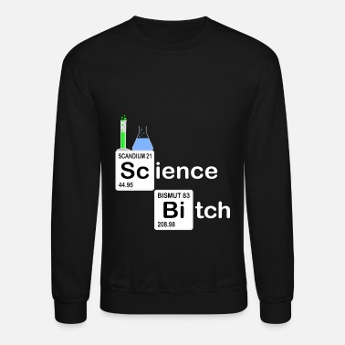 Science Student Science Bitch Periodic Table for Student Chemist - Unisex Crewneck Sweatshirt