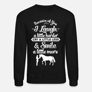 Laugh horse love quotes funny t shirt - Unisex Crewneck Sweatshirt