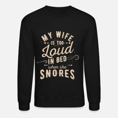 Wife Wife snoring, loud in bed, Perfect spoiled wife - Unisex Crewneck Sweatshirt