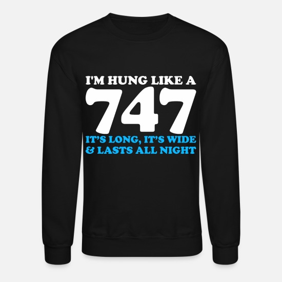 Wide Hoodies & Sweatshirts - Im Hung Like A 747 Its Long It Wide All Night - Unisex Crewneck Sweatshirt black
