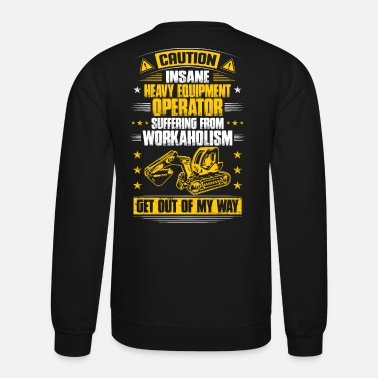 Anger Heavy Equipment Operator Anger Issues Gift Present - Unisex Crewneck Sweatshirt