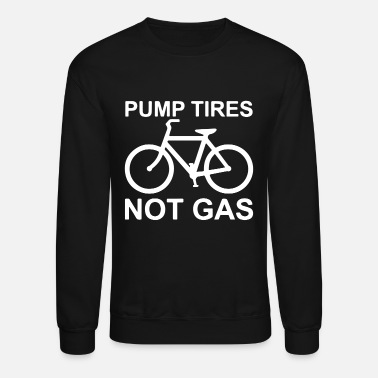 Gas Pump Pump Tires Not Gas - Unisex Crewneck Sweatshirt