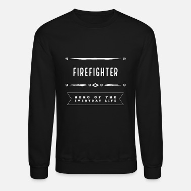 Everyday Life Firefighter - Everyday Life Hero - Unisex Crewneck Sweatshirt