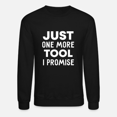 One Mens Just One More Tool I Promise - Unisex Crewneck Sweatshirt