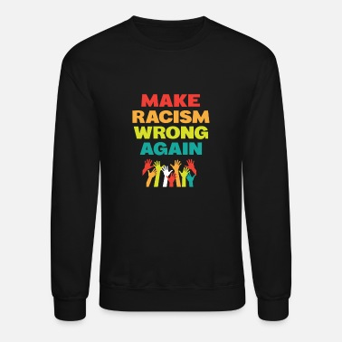 Wrong Make Racism Wrong Again - Unisex Crewneck Sweatshirt