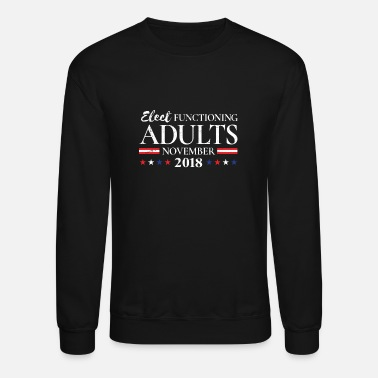 Funny Election Elect Functioning Adults - 2018 Funny Election - Unisex Crewneck Sweatshirt