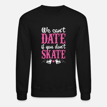 Alva Love Skate - We Can't Date If You Don't Skate - Unisex Crewneck Sweatshirt