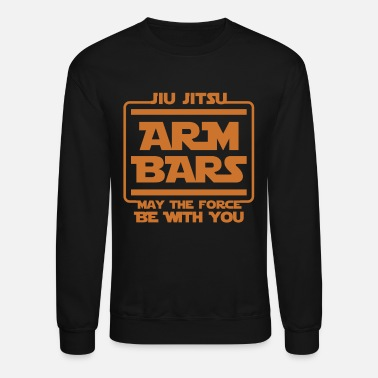 May The Force Arm Bars May The Force Be With You Jui Jitsu Gifts - Unisex Crewneck Sweatshirt