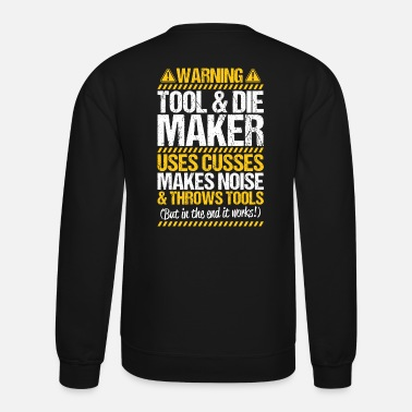 Tool And Die Tool & Die Maker Toolmaker Tool Maker Tool And Die - Unisex Crewneck Sweatshirt