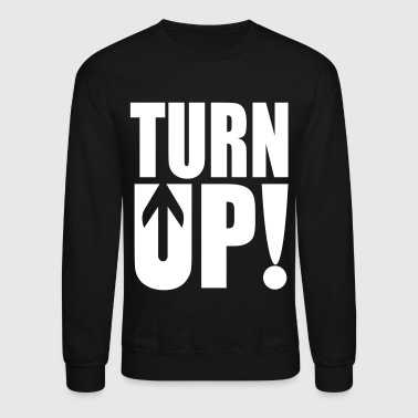 Turn Up! - Crewneck Sweatshirt