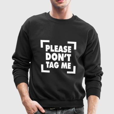 Please Don't Tag Me - Crewneck Sweatshirt