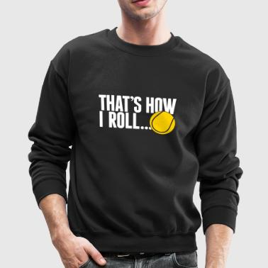 that's how I roll - tennis - Crewneck Sweatshirt