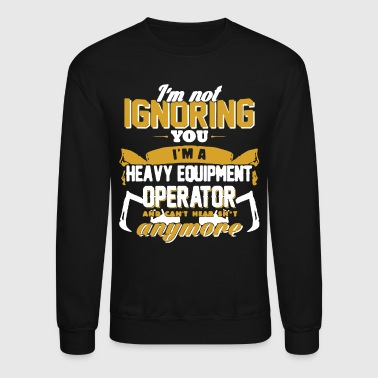 Heavy Heavy Equipment Operator Shirt - Crewneck Sweatshirt